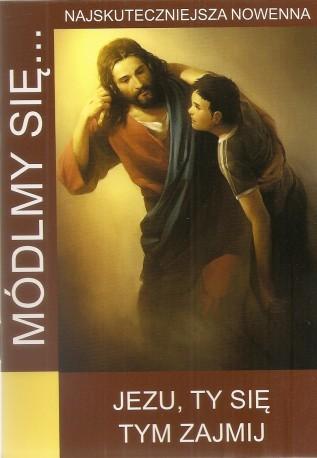 Módlmy się...  Jezu, Ty się tym zajmij. Najskuteczniejsza nowenna