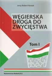 Węgierska droga do zwycięstwa Tom I-I