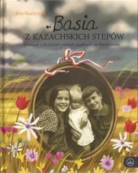 Basia z kazachskich stepów. Opowieść o dzieciach polskich zesłanych do Kazachstanu