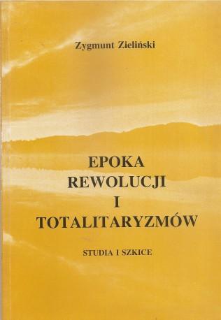 Epoka rewolucji i totalitaryzmów. Studia i szkice