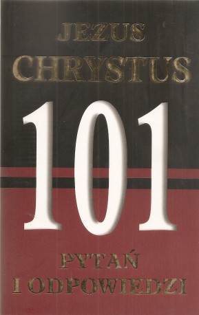 Jezus Chrystus. 101 pytań i odpowiedzi