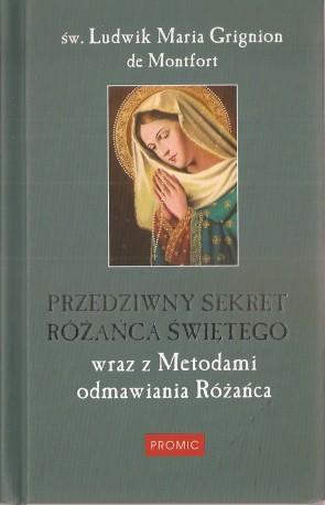 Przedziwny sekret różańca świętego wraz z Metodami odmawiania Różańca