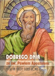 Dobrego dnia ze św. Pawłem Apostołem. Myśli na każdy dzień roku