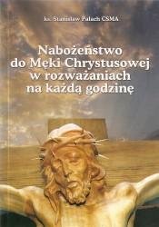 Nabożeństwo do Męki Chrystusowej w rozważaniach na każdą godzinę