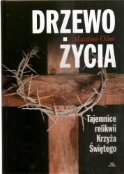 Drzewo Życia. Tajemnice relikwii Krzyża Świętego