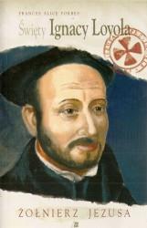 Święty Ignacy Loyola. Żołnierz Jezusa