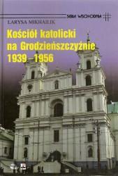 Kościół katolicki na Grodzieńszczyźnie 1939-1956