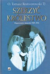 Szerzyć Królestwo. Wspomnienia i dzienniki 1939-1972