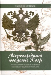 Nieprzejednani wrogowie Rosji. Duchowieństwo lubelskie i podlaskie w powstaniu 1863 roku i na zesłaniu