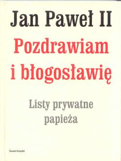 Jan Paweł II, Pozdrawiam i błogosławię. Listy prywatne papieża