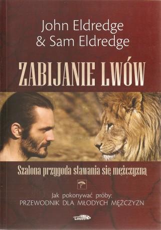 Zabijanie lwów. Szalona przygoda stawania się mężczyzną