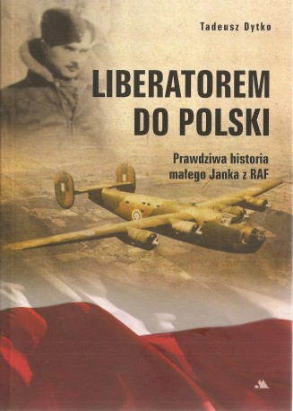 Liberatorem do Polski. Prawdziwa historia Janka z RAF