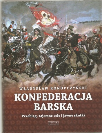 Konfederacja Barska. Przebieg, tajemne cele i jawne skutki. Tom I-II
