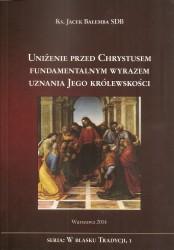 Uniżenie przed Chrystusem fundamentalnym wyrazem uznania Jego Królewskości