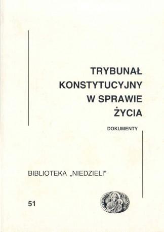Trybunał Konstytucyjny w sprawie życia. Dokumenty