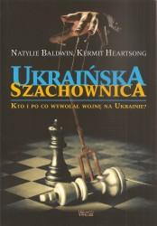 Ukraińska szachownica. Kto i po co wywołał wojnę na Ukrainie