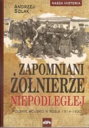 Zapomniani żołnierze niepodległej, Polskie wojsko w Rosji 1914 -1920