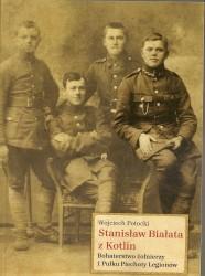 Stanisław Białata z Kotlin. Bohaterstwo żołnierzy 1 Pułku Legionów