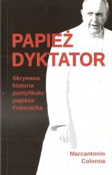 Papież dyktator. Skrywana historia pontyfikatu papieża Franciszka