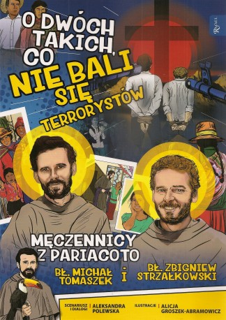 O dwóch takich co nie bali się terrorystów bł. Zbigniew Strzałkowski i bł. o. Michał Tomaszek Męczennicy z Pariacoto