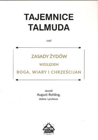 Tajemnice Talmuda. Zasady Żydów względem Boga, Wiary i Chrześcijan