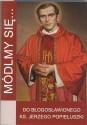 Módlmy się... do błogosławionego ks. Jerzego Popiełuszki