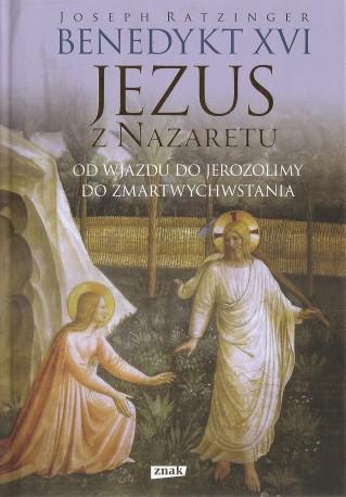 Jezus z Nazaretu. Część II. Od wjazdu do Jerozolimy do zmartwychwstania