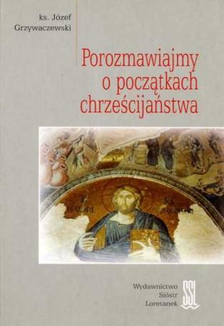 Porozmawiajmy o początkach chrześcijaństwa