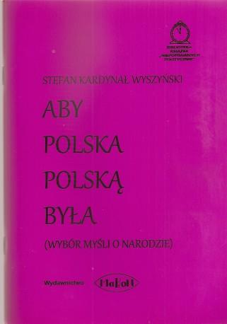 Aby Polska Polską była (wybór myśli o narodzie)
