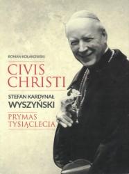 Civis Christi. Stefan Kardynał Wyzyński Prymas Tysiąclecia