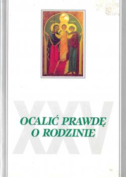 Ocalić prawdę o rodzinie. Srebrny Jubileusz Instytutu Studiów nad Rodziną UKSW w Łomiankach