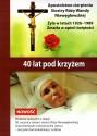 40 lat pod krzyżem. Apostolstwo cierpienia Siostry Róży Wandy Niewęgłowskiej