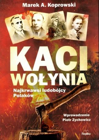 Kaci Wołynia. Najkrwawsi ludobójcy Polaków