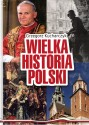 Wielka historia Polski. Wydanie jubileuszowe 1918-2018. 100-lecie odzyskania niepodległości