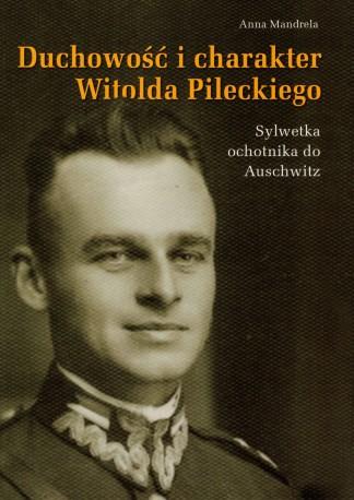 Duchowość i charakter Witolda Pileckiego. Sylwetka ochotnika do Auschwitz