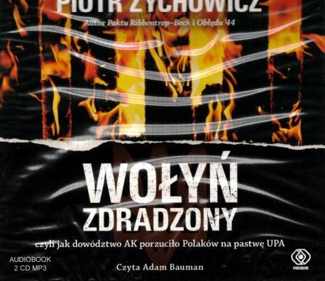 Wołyń zdradzony czyli jak dowództwo AK porzuciło Polaków na pastwę UPA (audiobook)