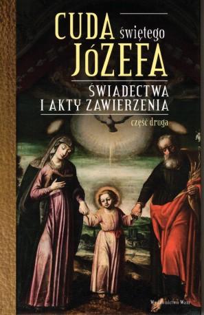 Cuda świętego Józefa. Świadectwa i akty zawierzenia cz. II