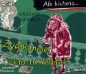 Ale historia... Zygmuncie, i kto tu rządzi? Audiobook czyta Maciej Więckowski