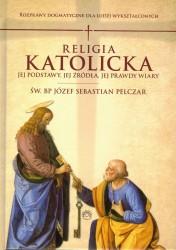 Religia katolicka. Jej podstawy, jej źródła, jej prawdy wiary