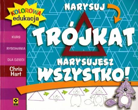 Narysuj trójkąt narysujesz wszystko! Kurs rysowania dla dzieci. Kolorowa edukacja,