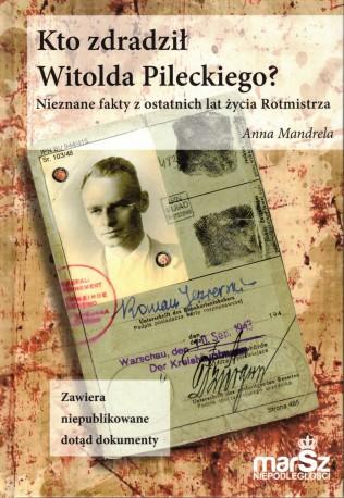 Kto zdradził Witolda Pileckiego? Nieznane fakty z ostatnich lat życia Rotmistrza