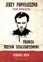 Jerzy Popiełuszko. Patron niepodległości. Prawda przeciw totalitaryzmowi