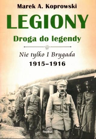 Legiony. Droga do legendy. Nie tylko I Brygada 1915-1916