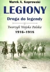 Legiony. Droga do legendy. Tworzyli Wojsko Polskie