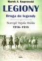 Legiony. Droga do legendy. Tworzyli Wojsko Polskie 1916-1918