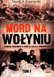 Mord na Wołyniu. Zbrodnie ukraińskie w świetle relacji i dokumentów tom. I