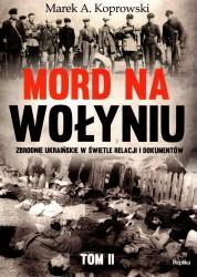 Mord na Wołyniu. Zbrodnie ukraińskie w świetle relacji i dokumentów tom. II