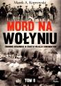 Mord na Wołyniu. Zbrodnie ukraińskie w świetle relacji i dokumentów tom 2