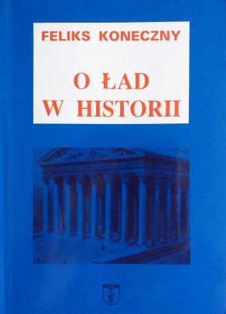 O ład w historii. Z dodatkami o twórczości i wpływie Konecznego