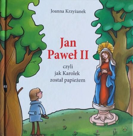 Jan Paweł II czyli jak Karolek został papieżem